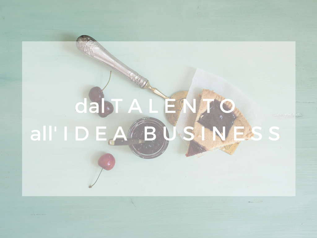 dal TALENTOall' IDEA BUSINESS